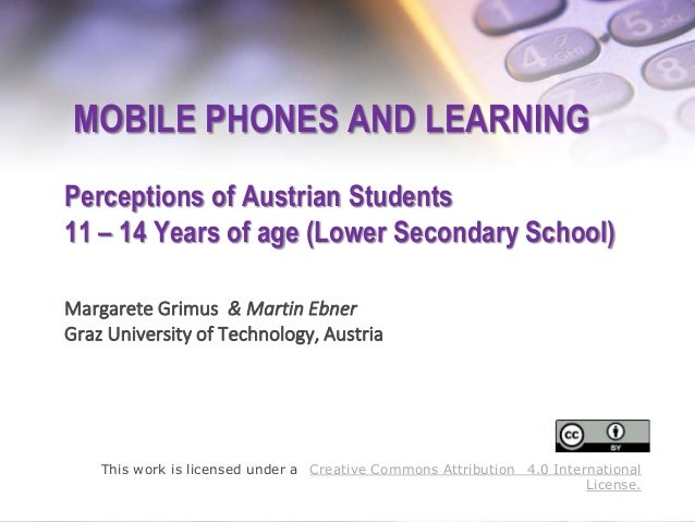 MOBILE PHONES AND LEARNING Perceptions of Austrian Students 11 – 14 Years of age (Lower Secondary School) Margarete Grimus...