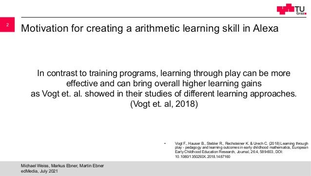 Motivation for creating a arithmetic learning skill in Alexa In contrast to training programs, learning through play can b...
