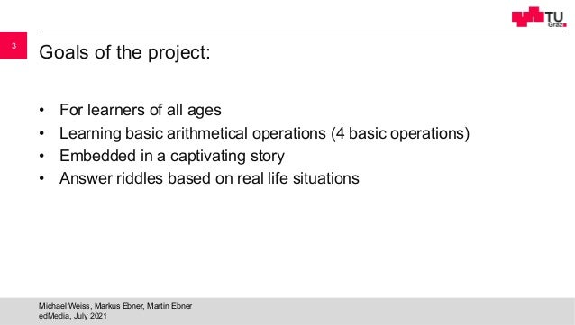 Goals of the project: • For learners of all ages • Learning basic arithmetical operations (4 basic operations) • Embedded ...