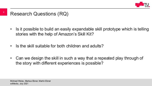 Research Questions (RQ) • Is it possible to build an easily expandable skill prototype which is telling stories with the h...
