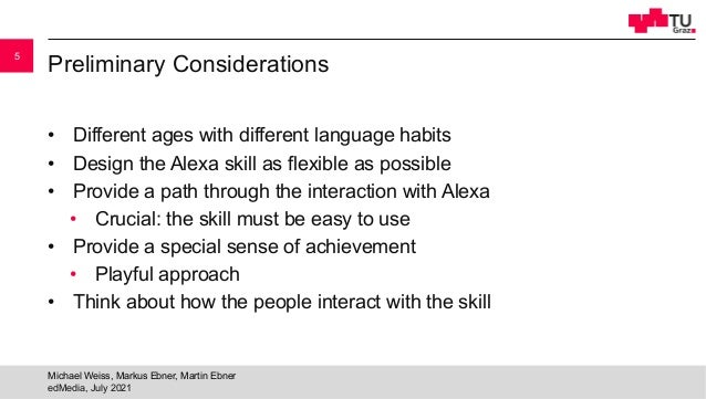 Preliminary Considerations • Different ages with different language habits • Design the Alexa skill as flexible as possibl...
