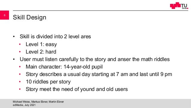 Skill Design • Skill is divided into 2 level ares • Level 1: easy • Level 2: hard • User must listen carefully to the stor...