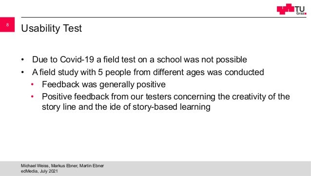 Usability Test • Due to Covid-19 a field test on a school was not possible • A field study with 5 people from different ag...