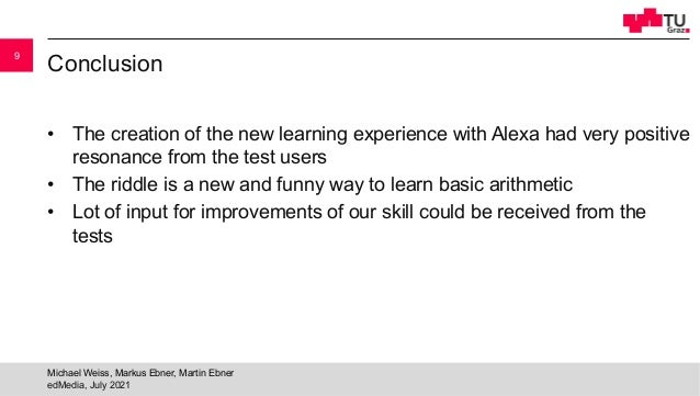 Conclusion • The creation of the new learning experience with Alexa had very positive resonance from the test users • The ...