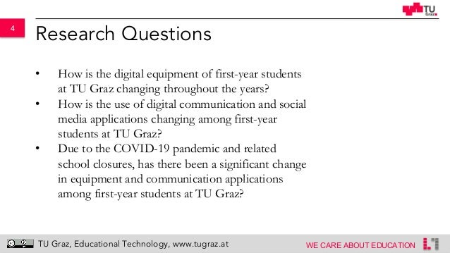 4 WE CARE ABOUT EDUCATION TU Graz, Educational Technology, www.tugraz.at Research Questions • How is the digital equipment...