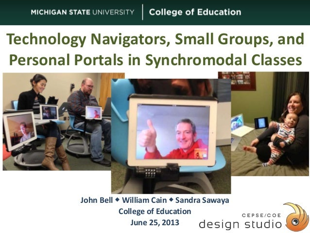 Technology Navigators, Small Groups, and Personal Portals in Synchromodal Classes  John Bell  William Cain  Sandra Saway...