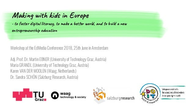 Workshop at the EdMedia Conference 2018, 25th June in Amsterdam Adj. Prof. Dr. Martin EBNER (University of Technology Graz...