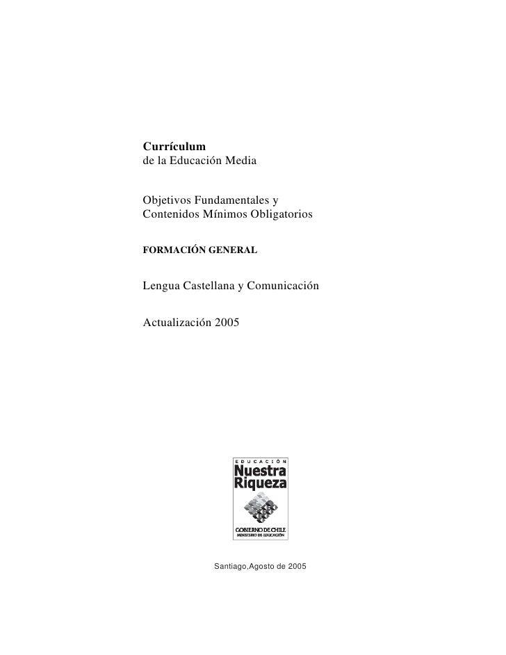 Currículum de la Educación Media   Objetivos Fundamentales y Contenidos Mínimos Obligatorios  FORMACIÓN GENERAL   Lengua C...