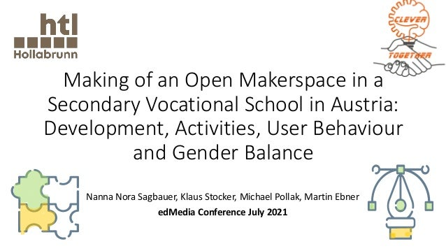 Making of an Open Makerspace in a Secondary Vocational School in Austria: Development, Activities, User Behaviour and Gend...