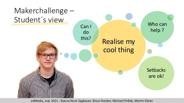 Makerchallenge – Student´s view Realise my cool thing Can I do this? Who can help ? Setbacks are ok! edMedia, July 2021 - ...