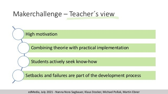 Makerchallenge – Teacher´s view High motivation Combining theorie with practical implementation Students actively seek kno...