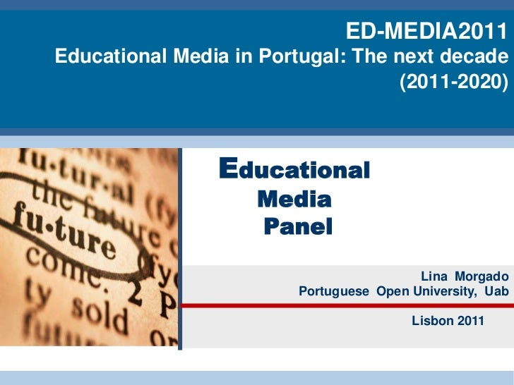 ED-MEDIA2011 Educational Media in Portugal: The next decade (2011-2020)<br />Educational Media<br /> Panel<br />Lina  Morg...