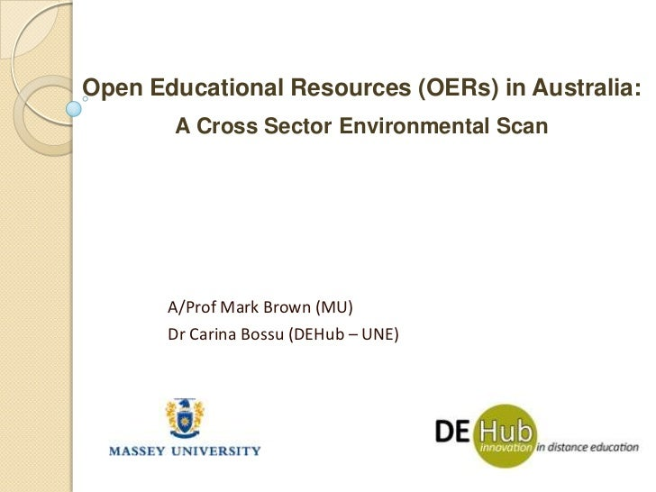 Open Educational Resources (OERs) in Australia:<br />A Cross Sector Environmental Scan<br />A/Prof Mark Brown (MU)<br />Dr...