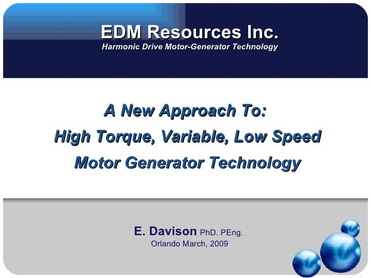 EDM Resources Inc.      Harmonic Drive Motor-Generator Technology          A New Approach To: High Torque, Variable, Low S...