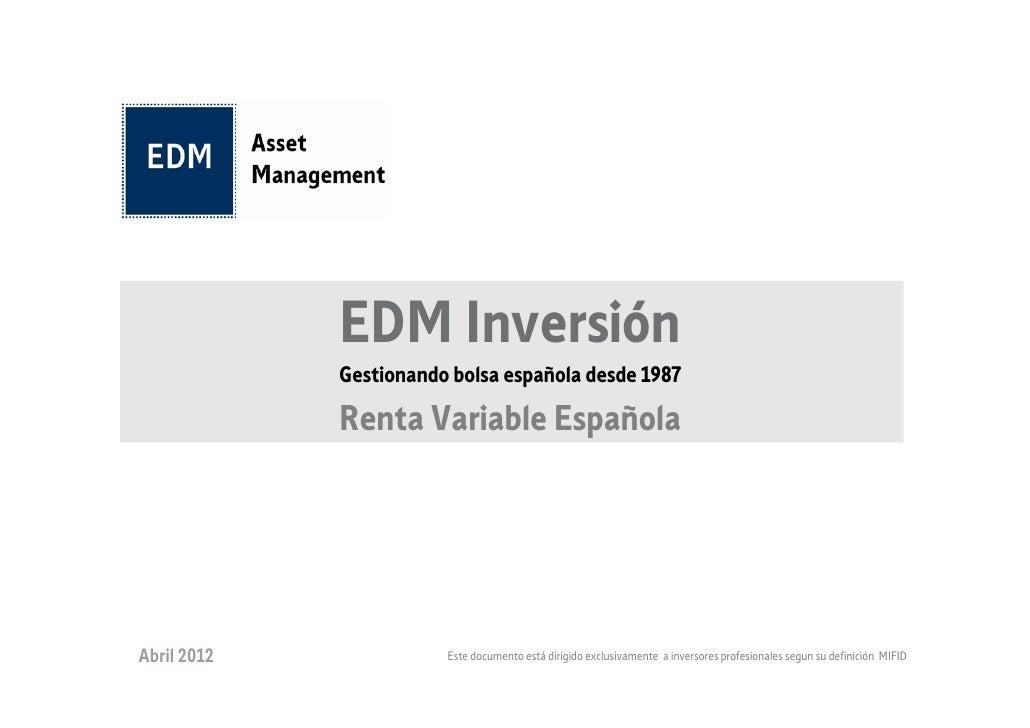 EDM Inversión             Gestionando bolsa española desde 1987             Renta Variable EspañolaAbril 2012             ...