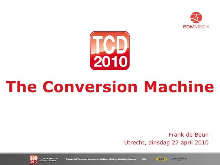 The Conversion Machine Frank de Beun Utrecht, dinsdag 27 april 2010