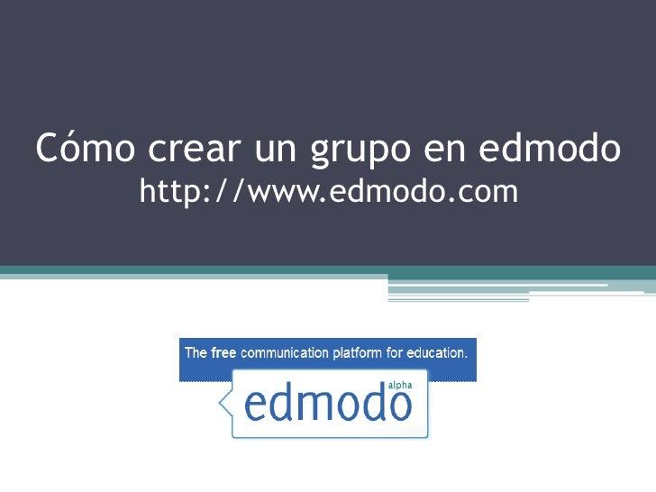 Cómo crear un grupo en edmodo      http://www.edmodo.com