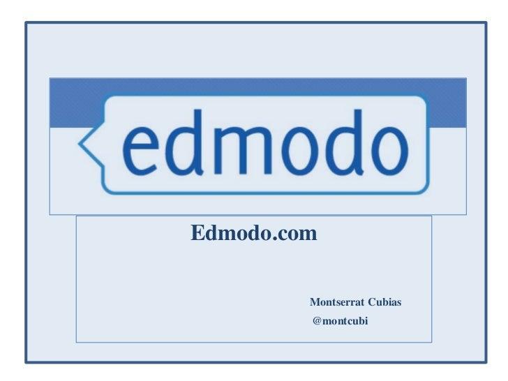 Edmodo<br />Edmodo.com<br />Montserrat Cubias<br />       @montcubi<br />