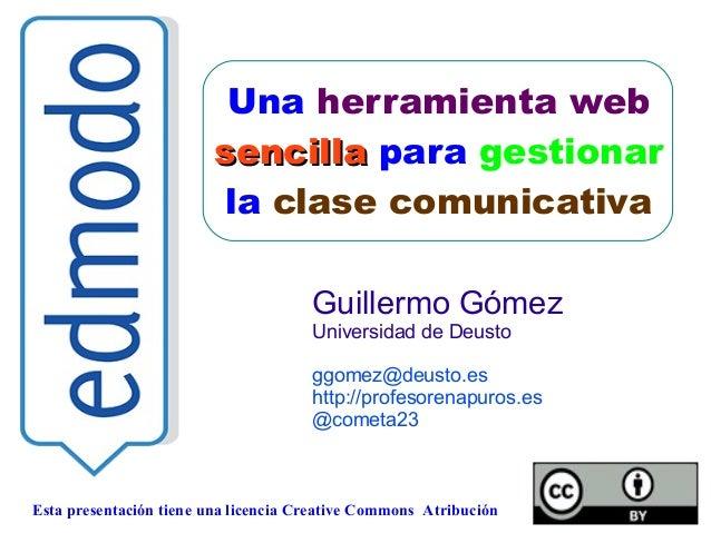 Una herramienta web  sseenncciillllaa para gestionar  la clase comunicativa  Guillermo Gómez  Universidad de Deusto  ggome...
