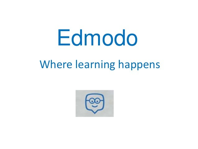 Edmodo Where learning happens