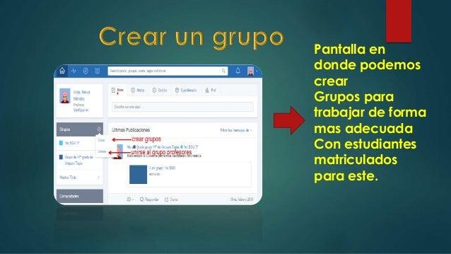 • Pantalla que indica código, y todo el contenido que tiene nuestro grupo creado. • Para manejar un grupo, seleccionamos e...