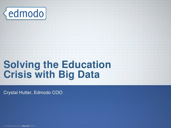 Solving the EducationCrisis with Big DataCrystal Hutter, Edmodo COO