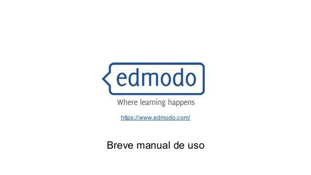 https://www.edmodo.com/  Breve manual de uso