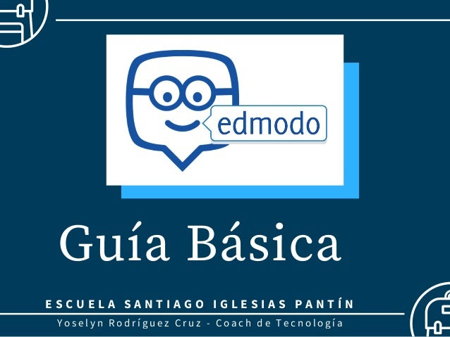 Guía Básica Yoselyn Rodríguez Cruz - Coach de Tecnología E S C U E L A S A N T I A G O I G L E S I A S P A N T Í N