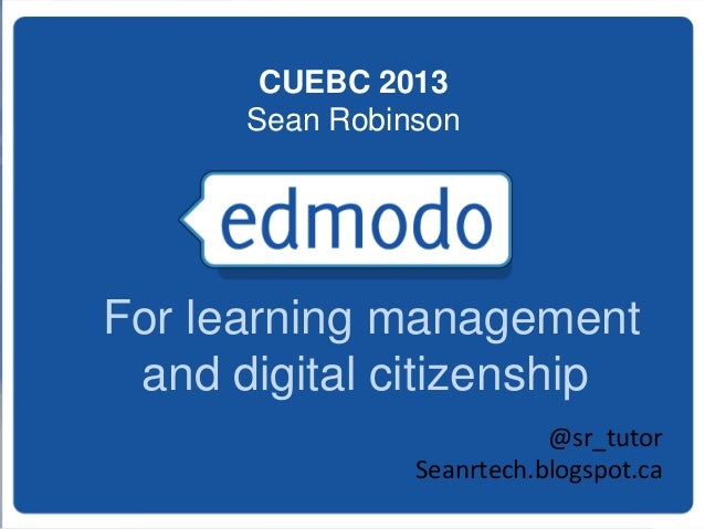 CUEBC 2013 Sean Robinson  For learning management and digital citizenship @sr_tutor Seanrtech.blogspot.ca
