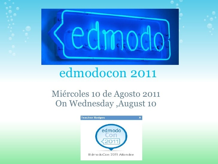 edmodocon 2011 Miércoles 10 de Agosto 2011 On Wednesday ,August 10
