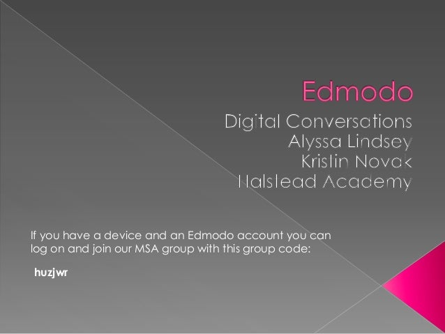 If you have a device and an Edmodo account you can log on and join our MSA group with this group code: huzjwr