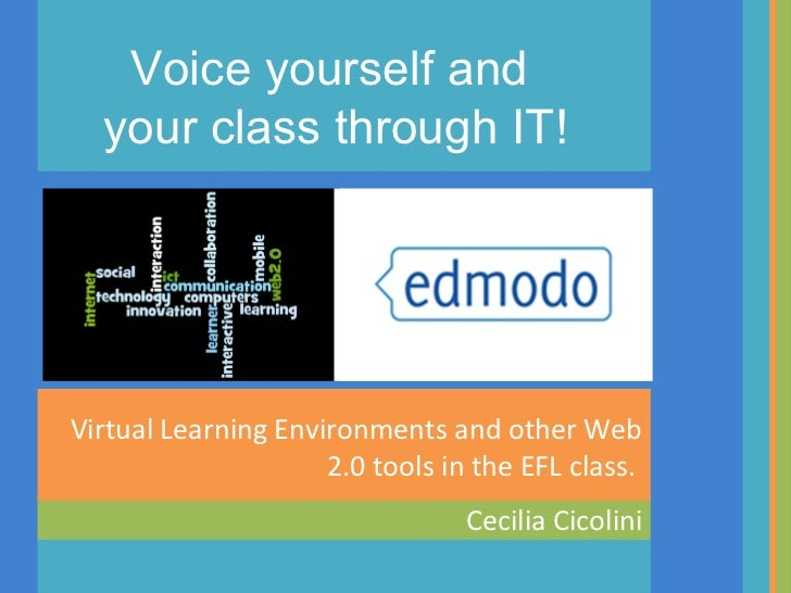 Voice yourself and  your class through IT!Virtual Learning Environments and other Web                     2.0 tools in the...