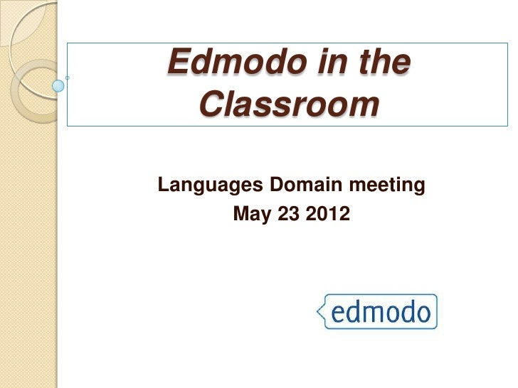 Edmodo in the ClassroomLanguages Domain meeting      May 23 2012