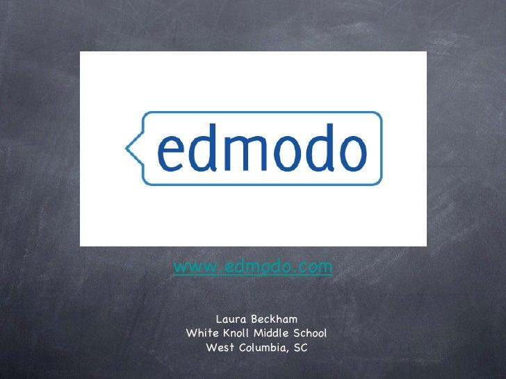<ul><li>www.edmodo.com </li></ul>www.edmodo.com Laura Beckham White Knoll Middle School West Columbia, SC