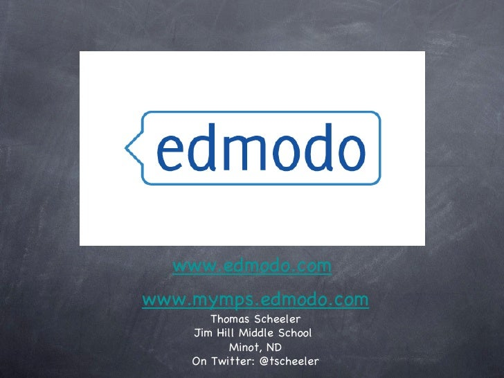 <ul><li>www.edmodo.com </li></ul>www.edmodo.com www.mymps.edmodo.com Thomas Scheeler Jim Hill Middle School  Minot, ND On ...