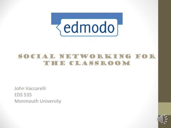 Social networking for     the classroomJohn VaccarelliEDS 535Monmouth University