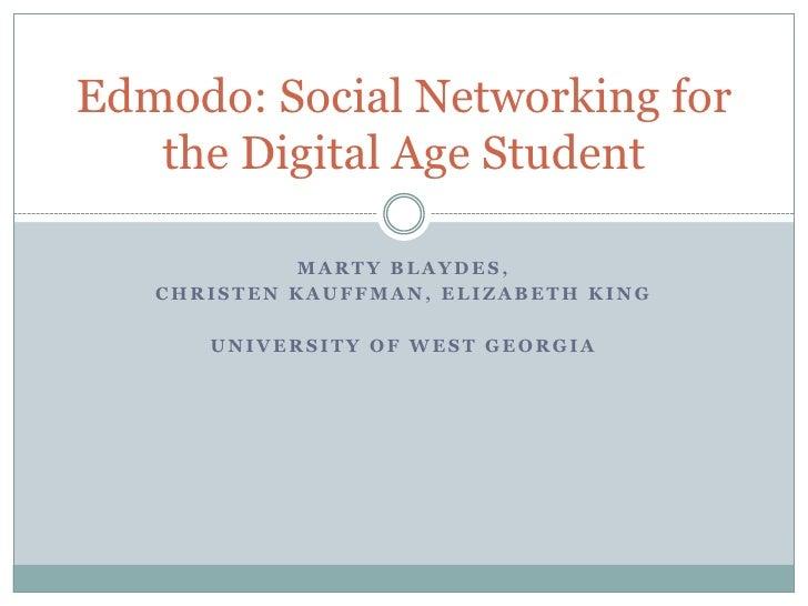 Edmodo: Social Networking for   the Digital Age Student            MARTY BLAYDES,   CHRISTEN KAUFFMAN, ELIZABETH KING     ...