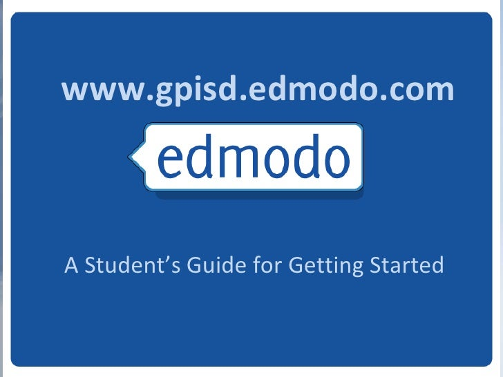 www.gpisd.edmodo.comA Student's Guide for Getting Started