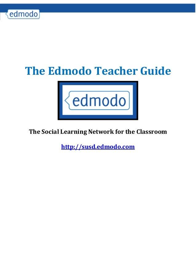 The Edmodo Teacher GuideThe Social Learning Network for the Classroomhttp://susd.edmodo.com