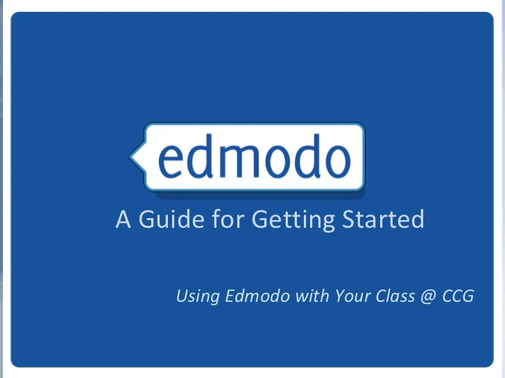 A Guide for Getting Started     Using Edmodo with Your Class @ CCG