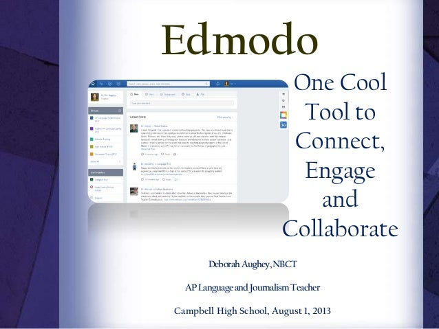 One Cool Tool to Connect, Engage and Collaborate DeborahAughey,NBCT APLanguageandJournalismTeacher Campbell High School, A...