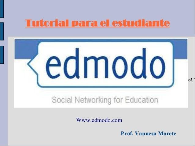 Tutorial para el estudiante                                             Prof. V         Www.edmodo.com                    ...