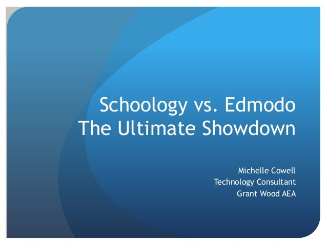 Schoology vs. EdmodoThe Ultimate Showdown                   Michelle Cowell             Technology Consultant             ...
