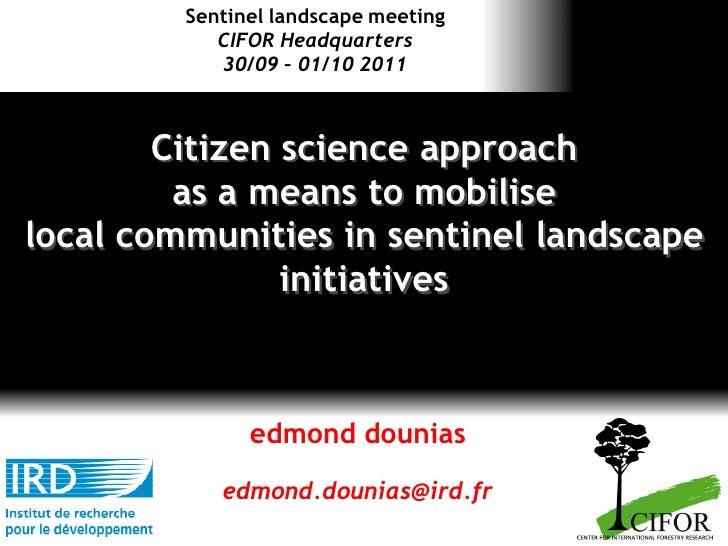 Sentinel landscape meeting            CIFOR Headquarters            30/09 – 01/10 2011        Citizen science approach    ...