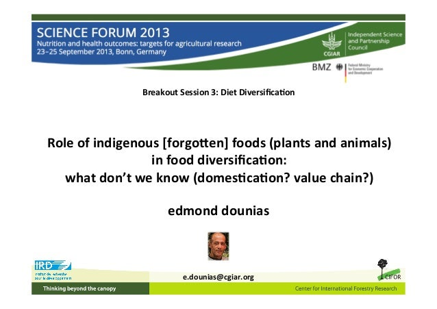 Breakout  Session  3:  Diet  Diversifica4on   Role  of  indigenous  [forgo;en]  foods  (plants  and ...