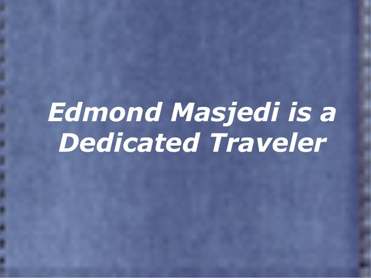 Edmond Masjedi is a Dedicated Traveler