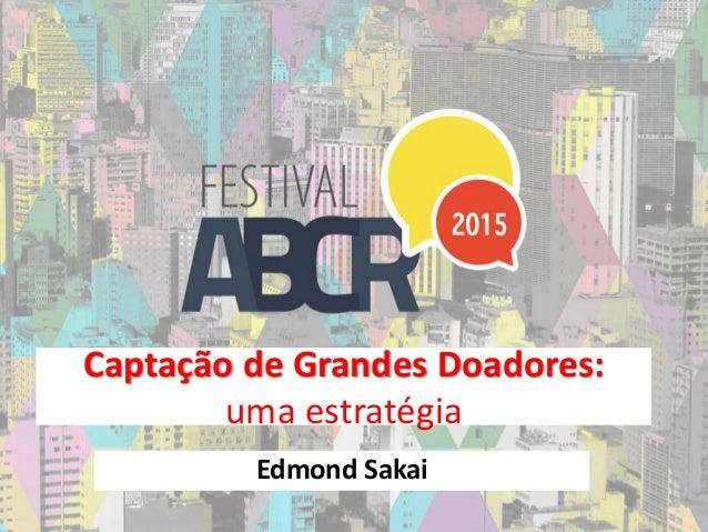 Captação de Grandes Doadores: uma estratégia Edmond Sakai