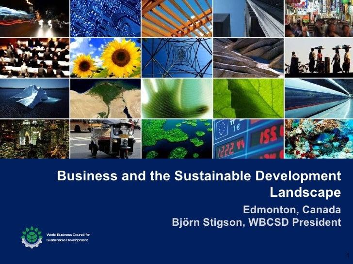 Business and the Sustainable Development Landscape Edmonton, Canada Björn Stigson, WBCSD President