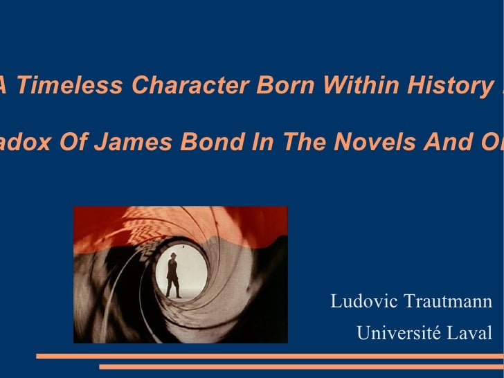 A Timeless Character Born Within History:  The Paradox Of James Bond In The Novels And On Screen Ludovic Trautmann Univer...