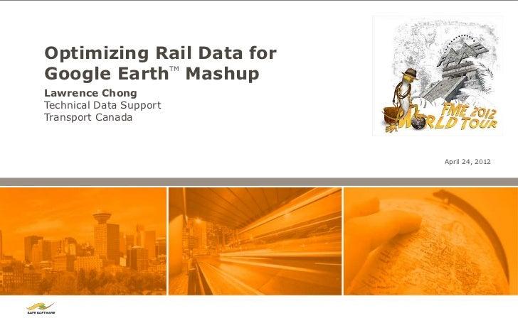 Optimizing Rail Data forGoogle Earth Mashup      TMLawrence ChongTechnical Data SupportTransport Canada                   ...